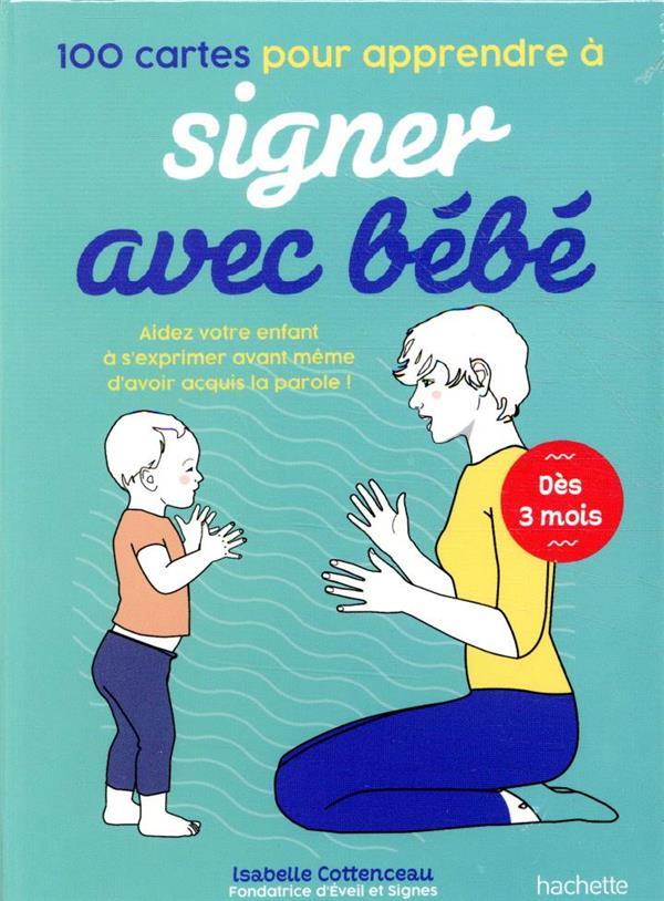 100 cartes pour apprendre à signer avec bébé: Aidez votre enfant à s'exprimer avant même d'avoir acquis la parole - Isabelle Cottenceau - éditions Hachette